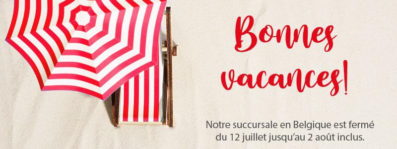 Notre succursale en Belgique est fermé  du 12 juillet jusqu'au 2 août inclus.